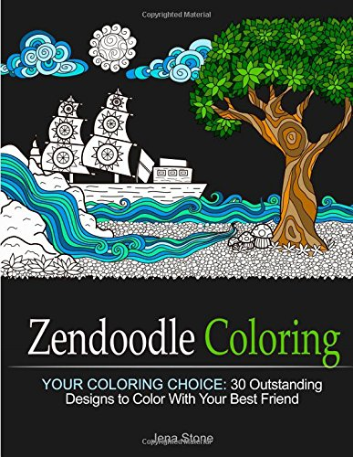 Zendoodle Coloring: Your Coloring Choice: 30 Outstanding Designs to Color With Your Best Friend (Zendoodle Coloring, coloring book for grown ups, Creativity)