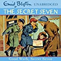 Good Work, Secret Seven: Secret Seven, Book 6 (       UNABRIDGED) by Enid Blyton Narrated by Sarah Greene
