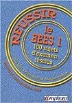 R�ussir le B.E.E.S. 1 : 100 sujets d'...