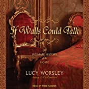 If Walls Could Talk: An Intimate History of the Home | [Lucy Worsley]