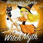 Witch Myth: A Yew Hollow Cozy Mystery, Book 2 | Alexandria Clarke
