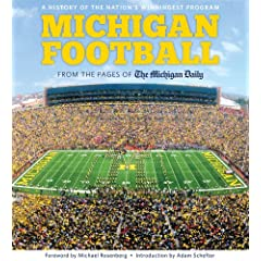Michigan Football: The History of the Nation's Winningest Program by The Michigan Daily,&#32;Adam Schefter and Michael Rosenberg