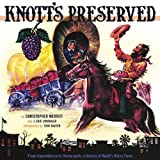 Knott's Preserved: From Boysenberry to Theme Park, the History of Knott's Berry Farmby Christopher Merritt