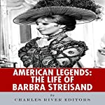 American Legends: The Life of Barbra Streisand |  Charles River Editors