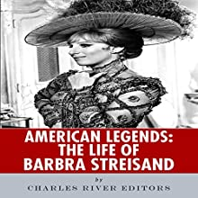 American Legends: The Life of Barbra Streisand (       UNABRIDGED) by Charles River Editors Narrated by Robin McKay