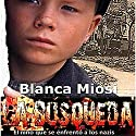 La búsqueda: el niño que se enfrentó a los nazis [Results: The Child Who Faced the Nazis] Audiobook by Blanca Miosi Narrated by Juan Magraner