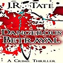Dangerous Betrayal Audiobook by J.R. Tate Narrated by  Stephen H. Marsden