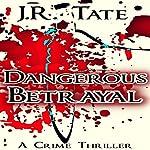 Dangerous Betrayal | J.R. Tate
