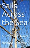 img - for Sails Across the Sea: A Tim Phillips Novel (War at Sea Book 8) book / textbook / text book