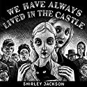 We Have Always Lived in the Castle (       UNABRIDGED) by Shirley Jackson Narrated by Bernadette Dunne