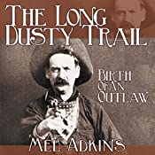 The Long Dusty Trail: Birth of an Outlaw, Book 3 | Mel L Adkins