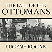 The Fall of the Ottomans: The Great War in the Middle East | [Eugene Rogan]