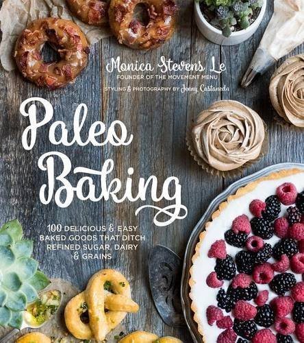 Paleo Baking: Delicious and Easy Baked Goods That Ditch Refined Sugar & Grains by Monica Stevens Le