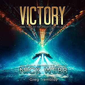 Victory: Legacy Fleet, Book 3 Audiobook by Nick Webb Narrated by Greg Tremblay
