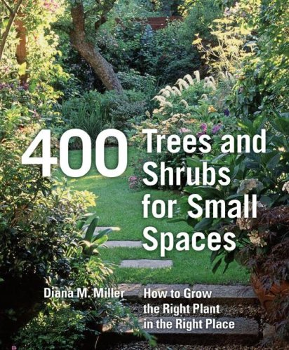 400 Trees and Shrubs for Small Spaces: How to Grow the Right Plant in the Right Place