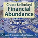 Create Unlimited Financial Abundance for Yourself Speech by Glenn Harrold Narrated by Glenn Harrold
