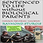 Sentenced to Life Without Biological Parents: Continuing the Fight of Senator Nancy Schaefer Hörbuch von Raymond Sturgis Gesprochen von: Trevor Clinger