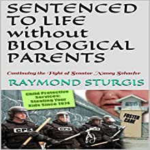 Sentenced to Life Without Biological Parents: Continuing the Fight of Senator Nancy Schaefer Audiobook by Raymond Sturgis Narrated by Trevor Clinger
