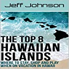 The Top 8 Hawaiian Islands: Where to Stay, Shop and Play When on Vacation in Hawaii Hörbuch von Jeff Johnson Gesprochen von: Neil Reeves