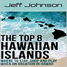 The Top 8 Hawaiian Islands: Where to Stay, Shop and Play When on Vacation in Hawaii Audiobook by Jeff Johnson Narrated by Neil Reeves