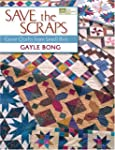 Save the Scraps: Great Quilts From Sm...