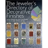 The Jeweler's Directory of Decorative Finishes: From Enameling and Engraving to Inlay and Granulation ~ Jinks McGrath