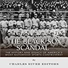 The Black Sox Scandal: The History and Legacy of America's Most Notorious Sports Controversy Hörbuch von  Charles River Editors Gesprochen von: Colin Fluxman