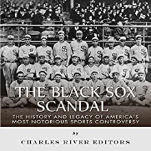 The Black Sox Scandal: The History and Legacy of America's Most Notorious Sports Controversy | Livre audio Auteur(s) :  Charles River Editors Narrateur(s) : Colin Fluxman