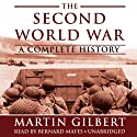 The Second World War: A Complete History (       UNABRIDGED) by Martin Gilbert Narrated by Bernard Mayes