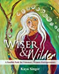 Wiser and Wilder: A Soulful Path for...