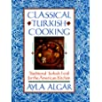Classical Turkish Cooking: Traditional Turkish Food for the American Kitchen