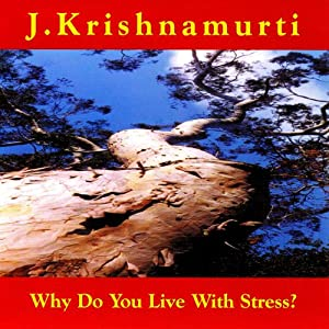 Why Do We Live With Stress? | [Jiddu Krishnamurti]