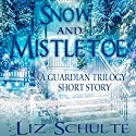 Snow and Mistletoe: A Guardian Trilogy Christmas Short Story Audiobook by Liz Schulte Narrated by Julian Elfer