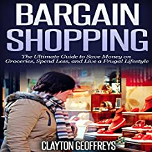 Bargain Shopping: The Ultimate Guide to Save Money on Groceries, Spend Less, and Live a Frugal Lifestyle (       UNABRIDGED) by Clayton Geoffreys Narrated by Charles Henderson Norman