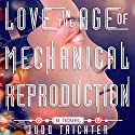 Love in the Age of Mechanical Reproduction: A Novel (       UNABRIDGED) by Judd Trichter Narrated by Luke Daniels