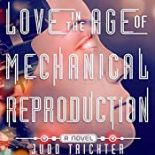 Love in the Age of Mechanical Reproduction: A Novel | [Judd Trichter]