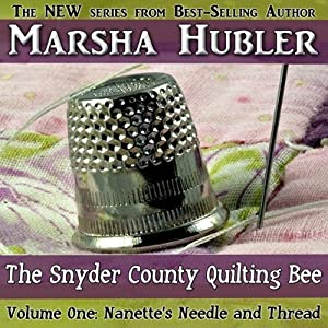 The Snyder County Quilting Bee, Volume 1: Nanette's Needle and Thread | [Marsha Hubler]