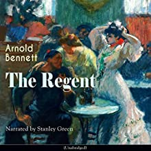 The Regent Audiobook by Arnold Bennett Narrated by Stanley Green