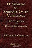 img - for IT Auditing and Sarbanes-Oxley Compliance: Key Strategies for Business Improvement by Chorafas, Dimitris N. (2008) Hardcover book / textbook / text book