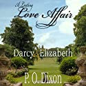 A Lasting Love Affair: Darcy and Elizabeth: A Pride and Prejudice Variation (       UNABRIDGED) by P O Dixon Narrated by Pearl Hewitt