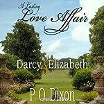 A Lasting Love Affair: Darcy and Elizabeth: A Pride and Prejudice Variation   P O Dixon