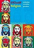 ELFZWÖLF: Religion. entdecken, verstehen, gestalten (Lernmaterialien)