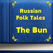 Russian Folk Tales: The Bun (Annotated) (       UNABRIDGED) by Russian Folk Tales Narrated by Anastasia Bertollo