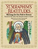 St. Seraphim's Beatitudes: Blessings for Our Path to Heaven - Based on the Life of the Wonderworker of Sarov
