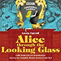 Alice Through the Looking Glass (BBC Children's Classics) Radio/TV Program by Lewis Carroll Narrated by  uncredited