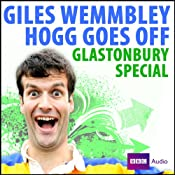 Giles Wemmbley Hogg Goes Off - Glastonbury Special