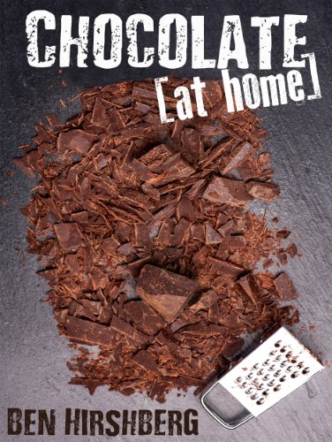 Chocolate at Home: How to Make your own Homemade Chocolate Creations out of Nature's Most Complex and Antioxidant-Rich Food (Paleo-friendly) by Ben Hirshberg