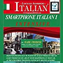 Smartphone Italian 1 Intensive: 4 Hours of Accelerated and Portable Italian Instruction [English and Italian Edition] Audiobook by Mark Frobose Narrated by Mark Frobose