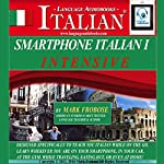 Smartphone Italian 1 Intensive: 4 Hours of Accelerated and Portable Italian Instruction [English and Italian Edition] | Mark Frobose