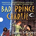 Bad Prince Charlie (       UNABRIDGED) by John Moore Narrated by Ramon DeOcampo